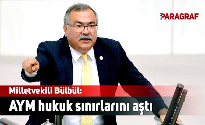 Milletvekili Bülbül: AYM hukuk sınırlarını aştı