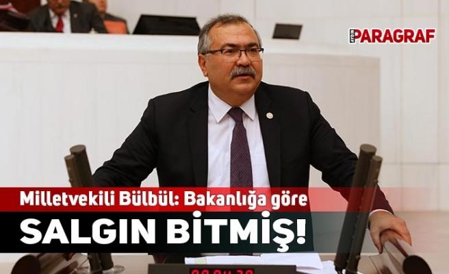 Milletvekili Bülbül: Bakanlığa göre salgın bitmiş!