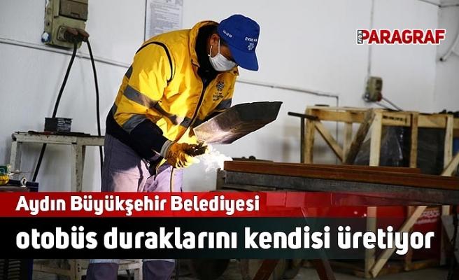 Aydın Büyükşehir Belediyesi otobüs duraklarını kendisi üretiyor