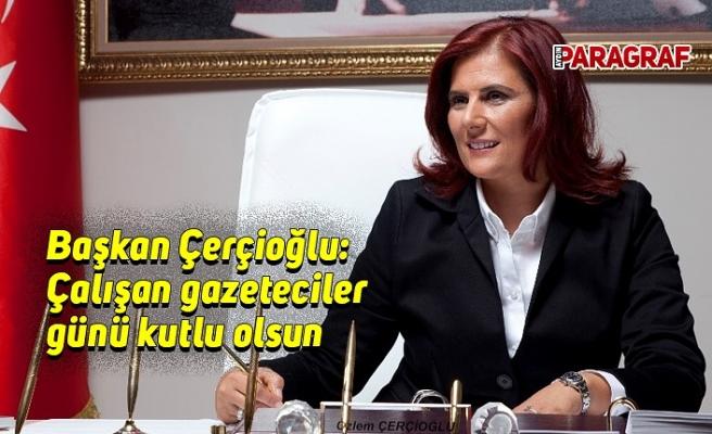 Başkan Çerçioğlu: Çalışan gazeteciler günü kutlu olsun