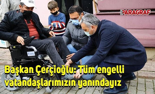 Başkan Çerçioğlu: Tüm engelli vatandaşlarımızın yanındayız