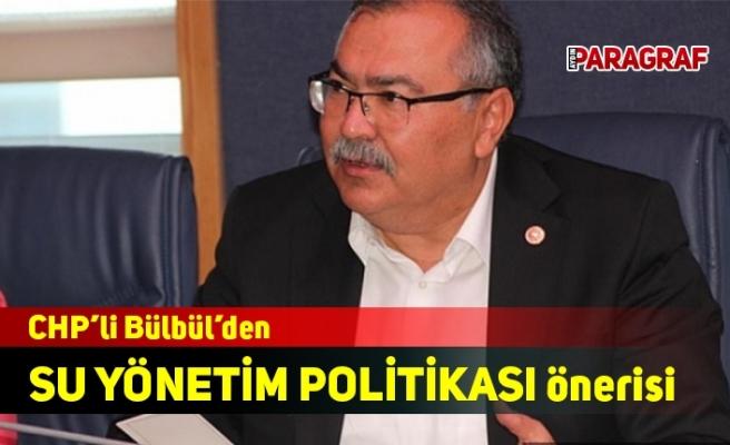 CHP'li Bülbül'den SU YÖNETİM POLİTİKASI önerisi