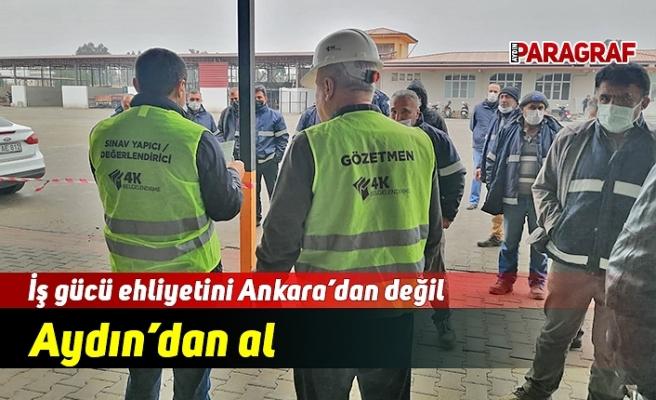 İş gücü ehliyetini Ankara'dan değil Aydın'dan al