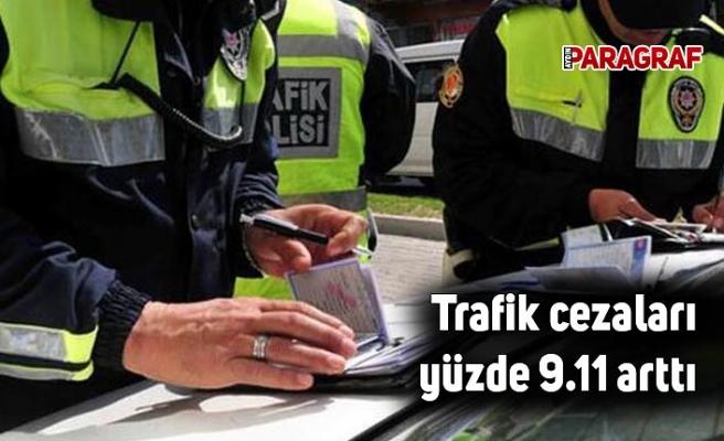 Trafik cezaları yüzde 9.11 arttı