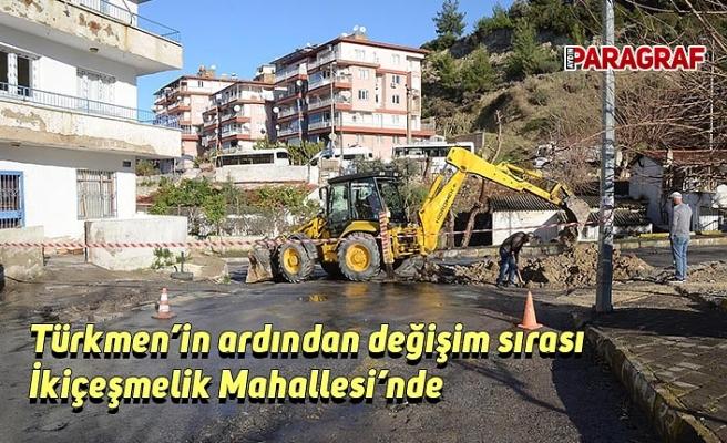 Türkmen'in ardından değişim sırası İkiçeşmelik Mahallesi'nde