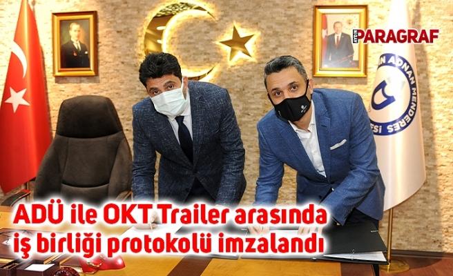 ADÜ ile OKT Trailer arasında iş birliği protokolü imzalandı