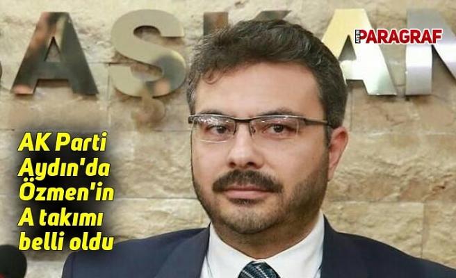 AK Parti Aydın'da Özmen'in A takımı belli oldu