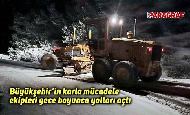 Büyükşehir'in karla mücadele ekipleri gece boyunca yolları açtı