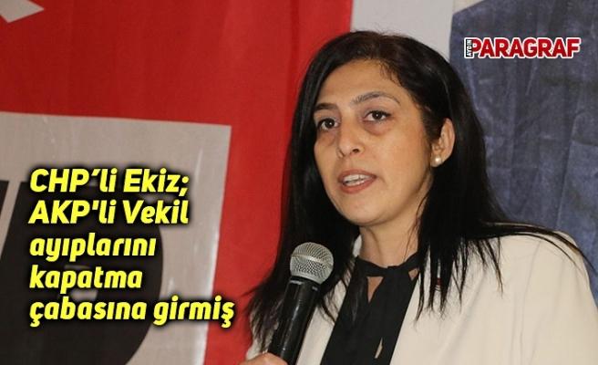 CHP'li Ekiz; AKP'li Vekil ayıplarını kapatma çabasına girmiş