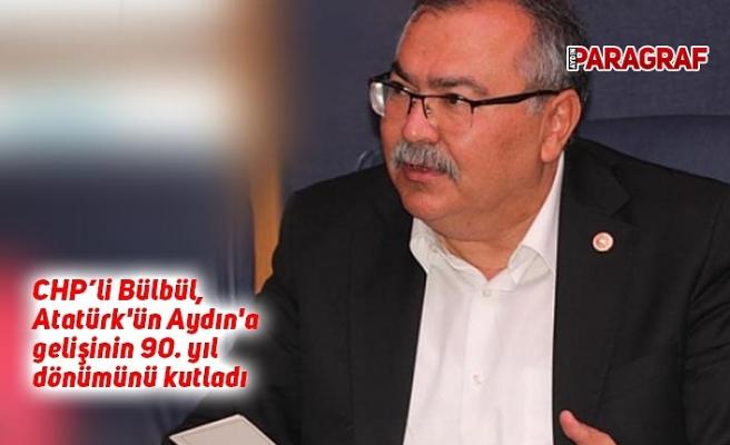 CHP'li Bülbül, Atatürk'ün Aydın'a gelişinin 90. yıl dönümünü kutladı