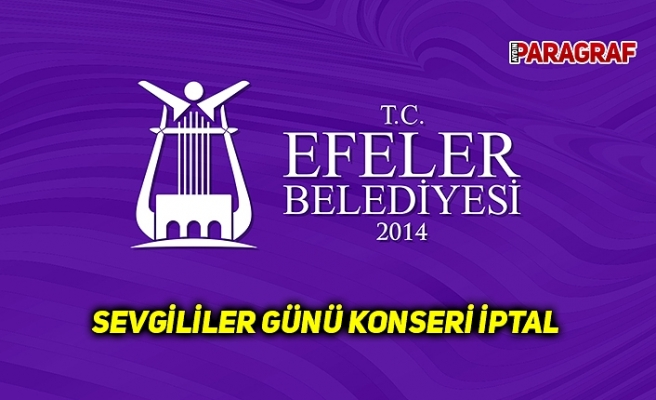 Efeler belediyesi sevgililer günü konserini iptal etti