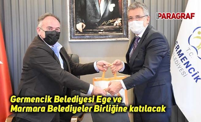 Germencik Belediyesi Ege ve Marmara Belediyeler Birliğine katılacak