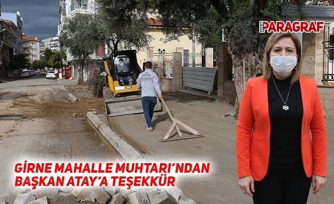GİRNE MAHALLE MUHTARI'NDAN BAŞKAN ATAY'A TEŞEKKÜR