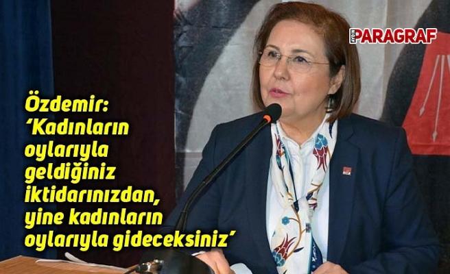 Özdemir: 'Kadınların oylarıyla geldiğiniz iktidarınızdan, yine kadınların oylarıyla gideceksiniz'