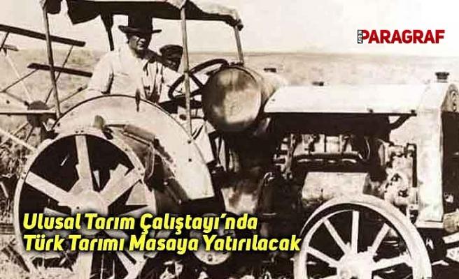 Ulusal Tarım Çalıştayı'nda Türk Tarımı Masaya Yatırılacak