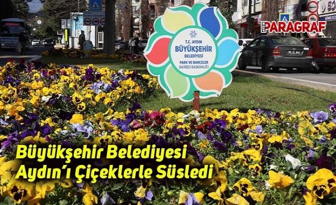 Büyükşehir Belediyesi Aydın'ı Çiçeklerle Süsledi