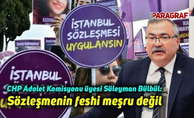 CHP Adalet Komisyonu üyesi Süleyman Bülbül: Sözleşmenin feshi meşru değil