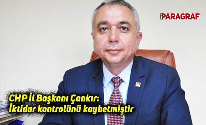 CHP İl Başkanı Çankır: İktidar kontrolünü kaybetmiştir