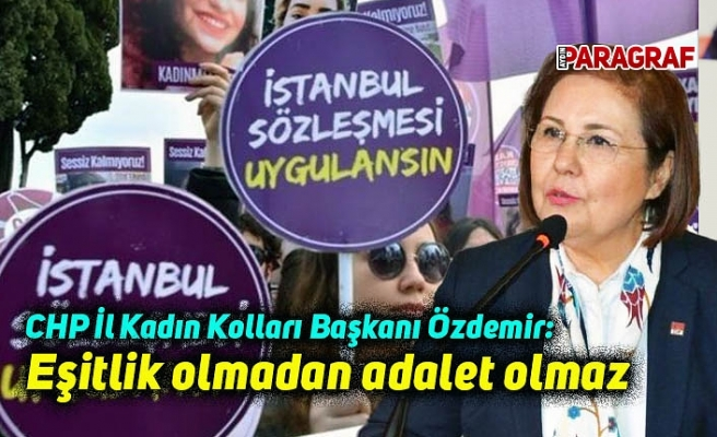 CHP İl Kadın Kolları Başkanı Özdemir: Eşitlik olmadan adalet olmaz