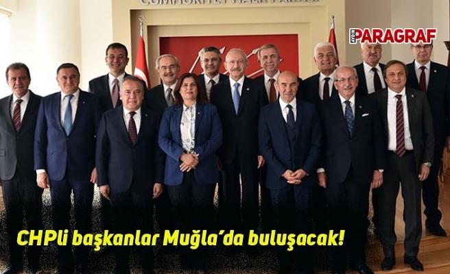 CHPli başkanlar Muğla'da buluşacak!