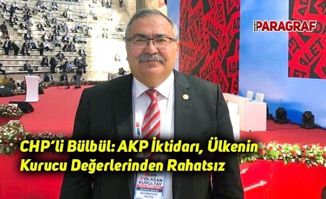 CHP'li Bülbül: AKP İktidarı, Ülkenin Kurucu Değerlerinden Rahatsız
