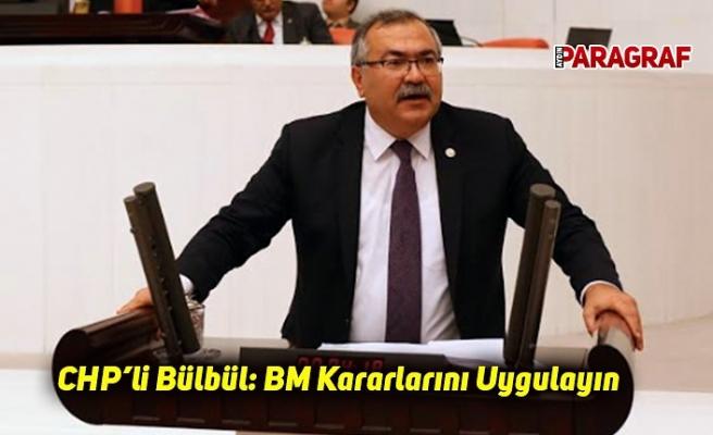 CHP'li Bülbül: BM Kararlarını Uygulayın