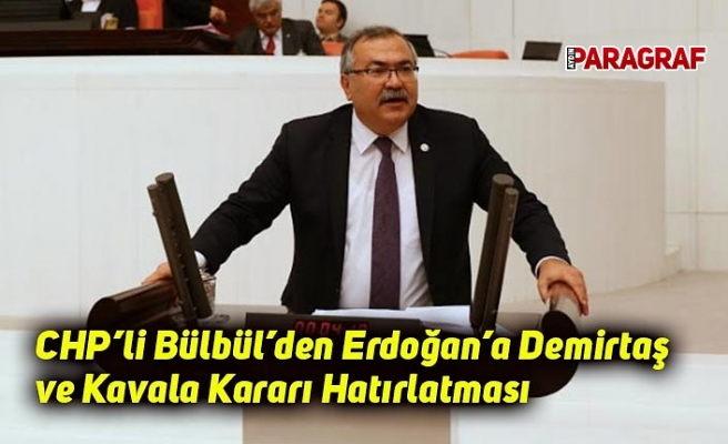 CHP'li Bülbül'den Erdoğan'a Demirtaş ve Kavala Kararı Hatırlatması