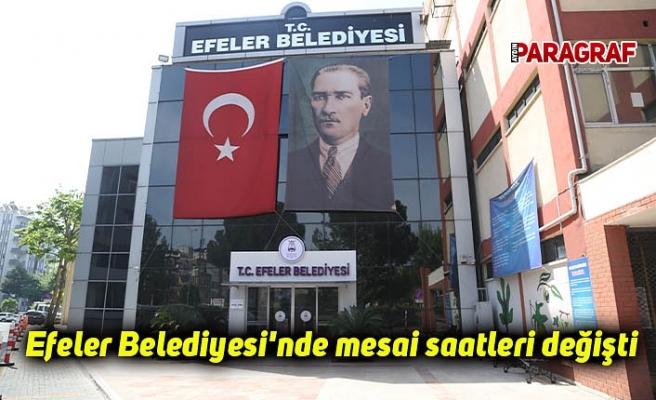 Efeler Belediyesi'nde mesai saatleri değişti