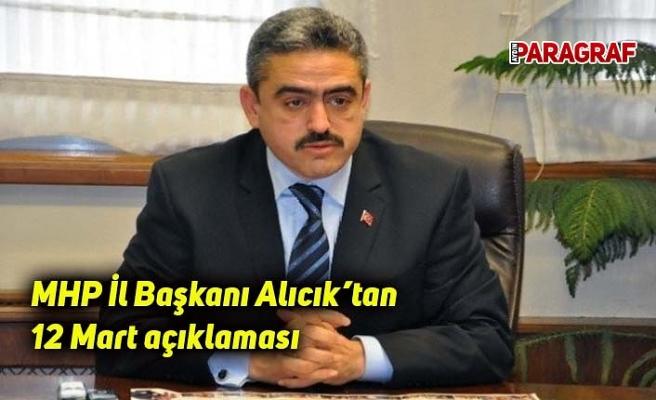 MHP İl Başkanı Alıcık'tan 12 Mart açıklaması
