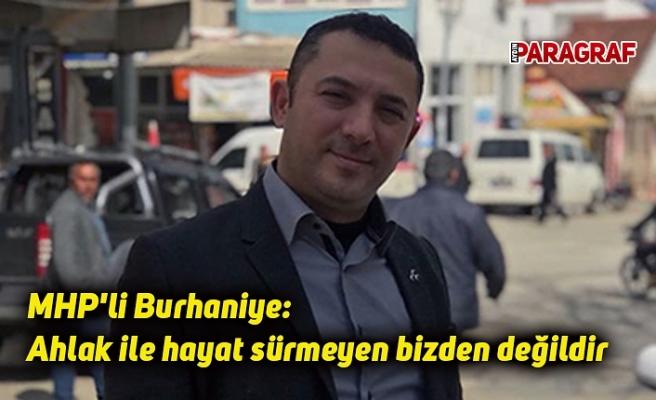 MHP'li Burhaniye, Ahlak ile, hayat sürmeyen, bizden değildir,