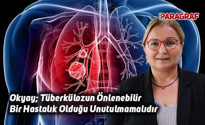 Okyay; Tüberkülozun Önlenebilir Bir Hastalık Olduğu Unutulmamalıdır