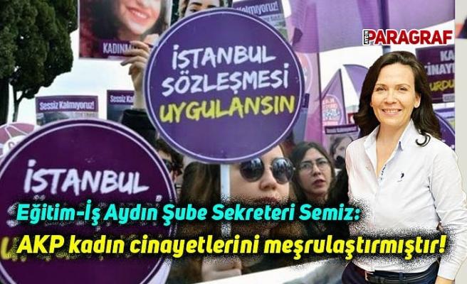 Semiz; AKP kadın cinayetlerini meşrulaştırmıştır!