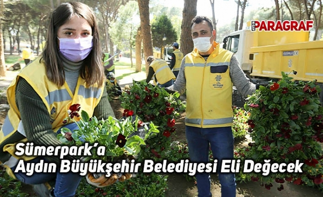 Sümerpark'a Aydın Büyükşehir Belediyesi Eli Değecek