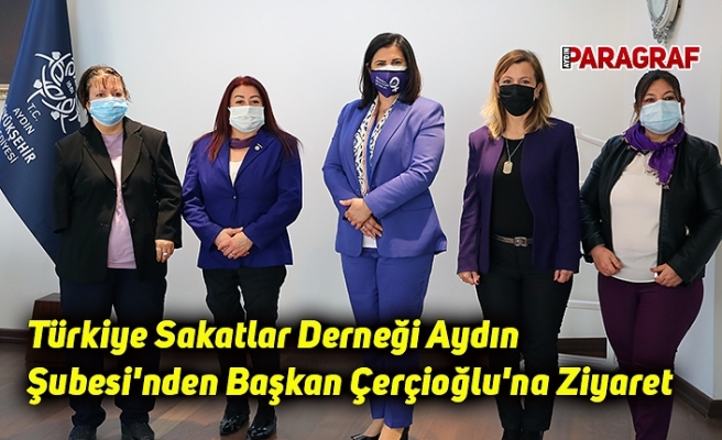 Türkiye Sakatlar Derneği Aydın Şubesi'nden Başkan Çerçioğlu'na Ziyaret
