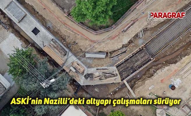 ASKİ'nin Nazilli'deki altyapı çalışmaları sürüyor