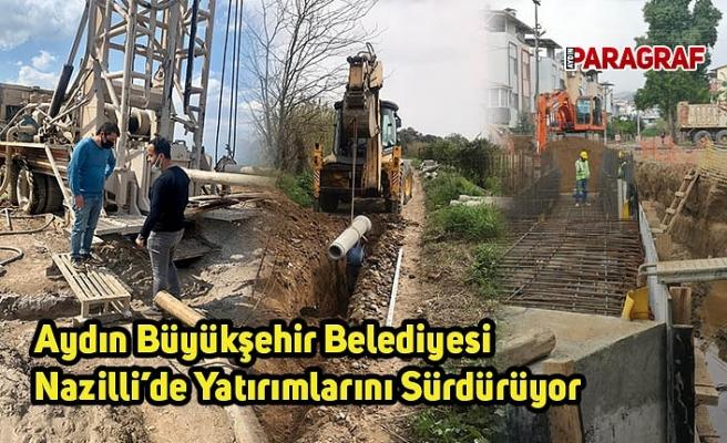 Aydın Büyükşehir Belediyesi Nazilli'de Yatırımlarını Sürdürüyor