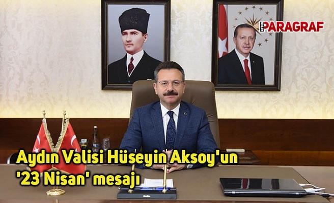 Aydın Valisi Hüseyin Aksoy'un '23 Nisan' mesajı