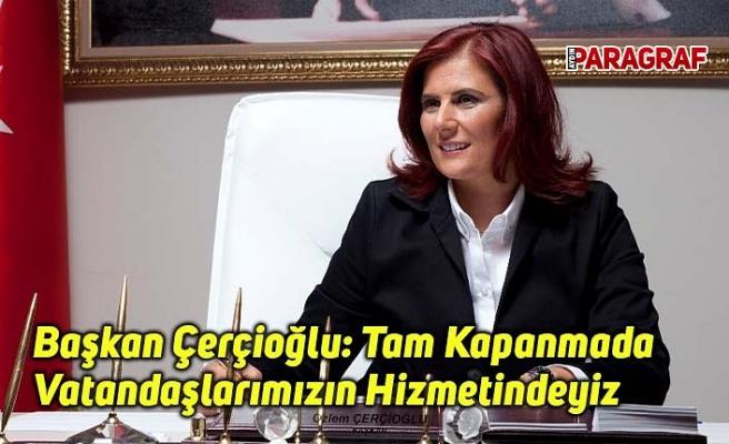 Başkan Çerçioğlu: Tam Kapanmada Da Vatandaşlarımızın Hizmetindeyiz