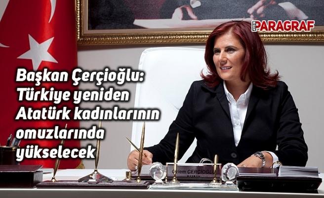 Başkan Çerçioğlu: Türkiye yeniden Atatürk kadınlarının omuzlarında yükselecek
