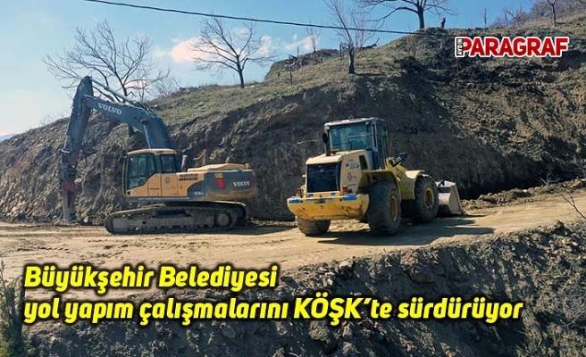 Büyükşehir Belediyesi yol yapım çalışmalarını KÖŞK'te sürdürüyor