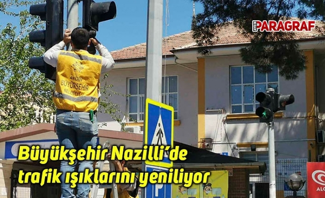 Büyükşehir Nazilli'de trafik ışıklarını yeniliyor
