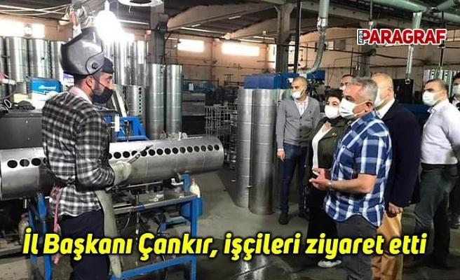 CHP Aydın İl Başkanı Çankır, işçileri ziyaret etti