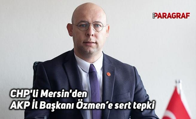 CHP'li Mersin'den AKP İl Başkanı Özmen'e sert tepki