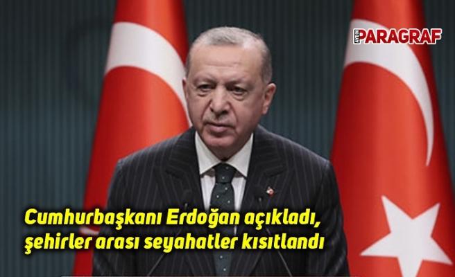 Cumhurbaşkanı Erdoğan açıkladı, şehirler arası seyahatler kısıtlandı