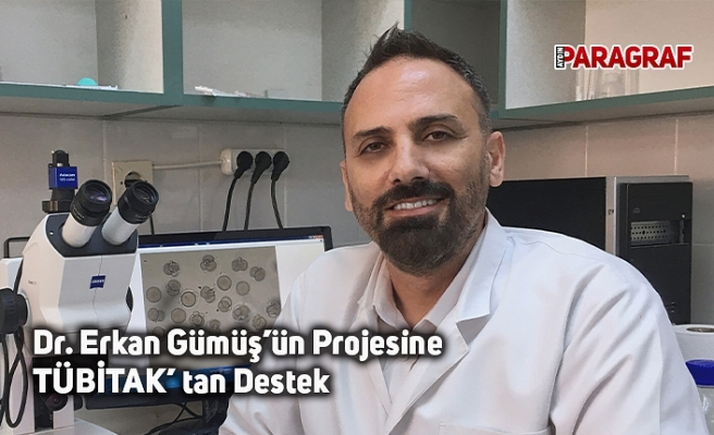 Dr. Erkan Gümüş'ün Projesine TÜBİTAK' tan Destek