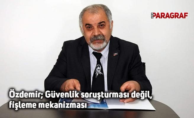 Eğitim-İş Aydın Şube Başkanı Özdemir: Güvenlik soruşturması değil, fişleme mekanizması