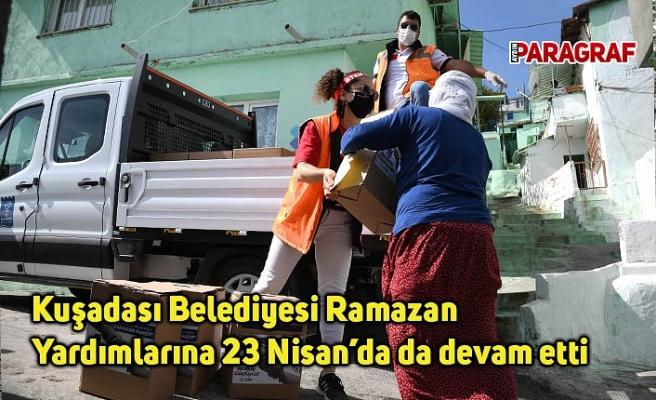 Kuşadası Belediyesi Ramazan Yardımlarına 23 Nisan'da da devam etti