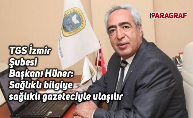 TGS İzmir Şubesi Başkanı Hüner: Sağlıklı bilgiye sağlıklı gazeteciyle ulaşılır