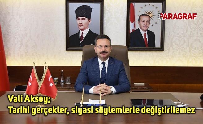 Vali Aksoy; Tarihi gerçekler, siyasi söylemlerle değiştirilemez