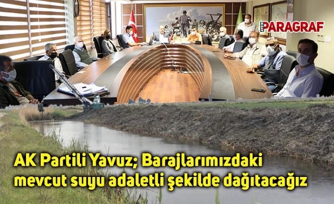 AK Partili Yavuz; Barajlarımızdaki mevcut suyu adaletli şekilde dağıtacağız